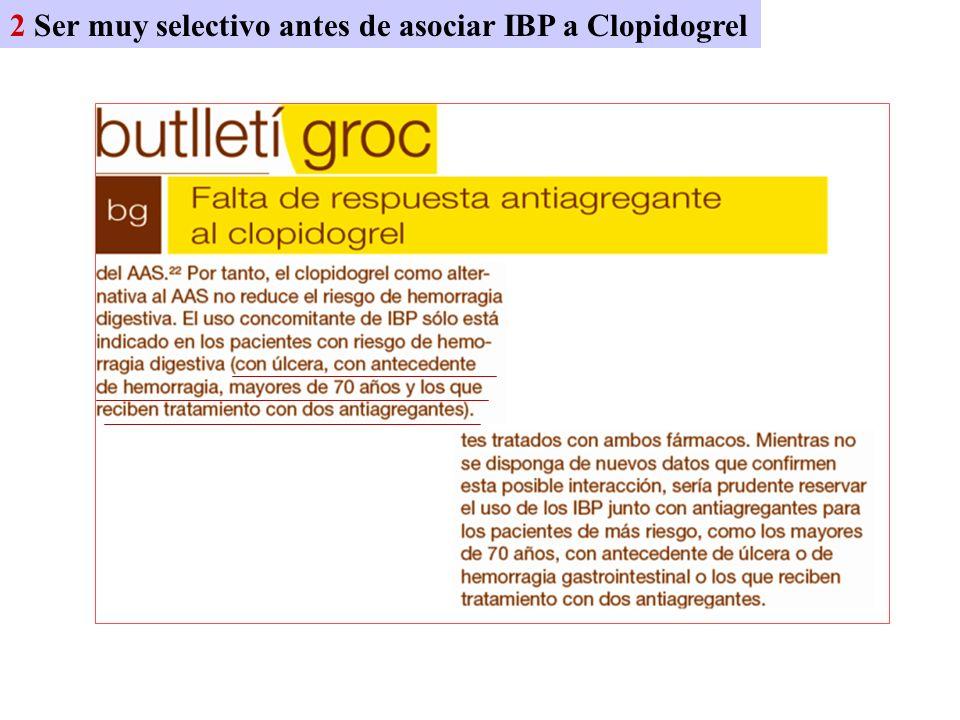 2 Ser muy selectivo antes de asociar IBP a Clopidogrel