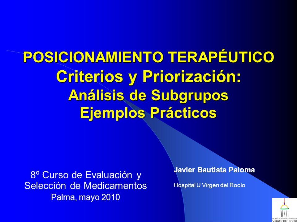 POSICIONAMIENTO TERAPÉUTICO Criterios y Priorización: Análisis de Subgrupos Ejemplos Prácticos 8º Curso de Evaluación y Selección de Medicamentos Palm