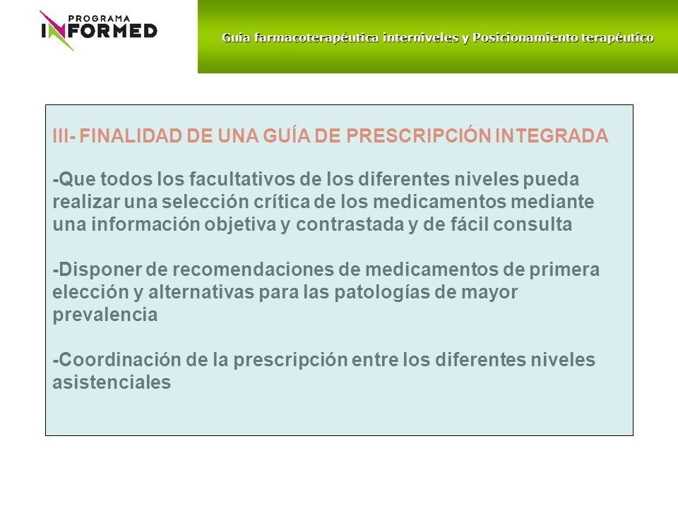 Guia farmacoterapéutica interniveles y Posicionamiento terapéutico III- FINALIDAD DE UNA GUÍA DE PRESCRIPCIÓN INTEGRADA -Que todos los facultativos de
