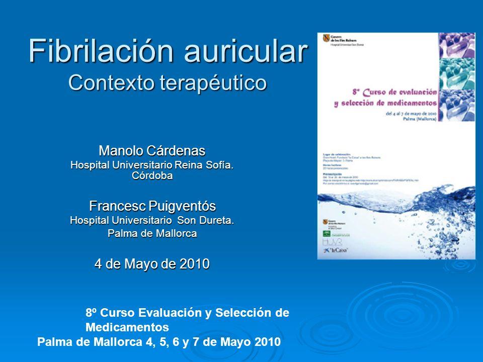 Fibrilación auricular Contexto terapéutico Manolo Cárdenas Hospital Universitario Reina Sofía. Córdoba Francesc Puigventós Hospital Universitario Son