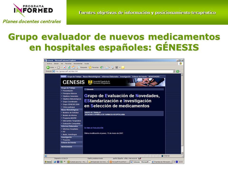 Fuentes objetivas de información y posicionamiento terapéutico Planes docentes centrales Grupo evaluador de nuevos medicamentos en hospitales españole