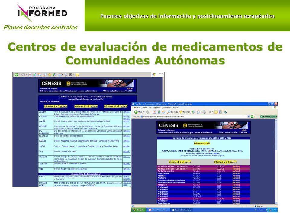 Fuentes objetivas de información y posicionamiento terapéutico Planes docentes centrales Centros de evaluación de medicamentos de Comunidades Autónoma