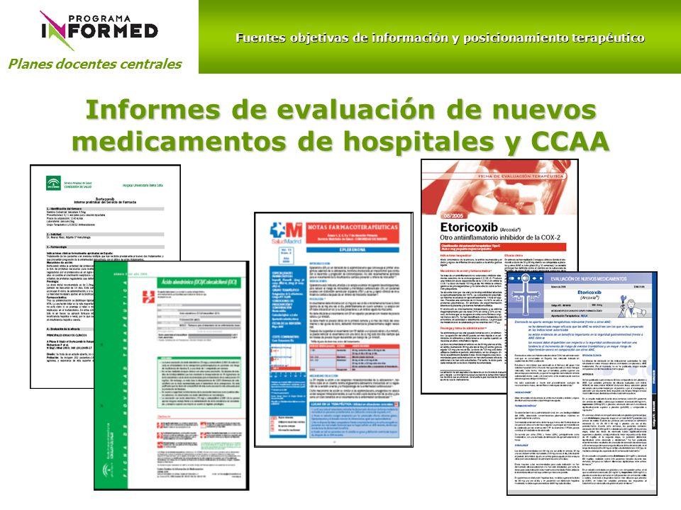 Fuentes objetivas de información y posicionamiento terapéutico Planes docentes centrales Informes de evaluación de nuevos medicamentos de hospitales y