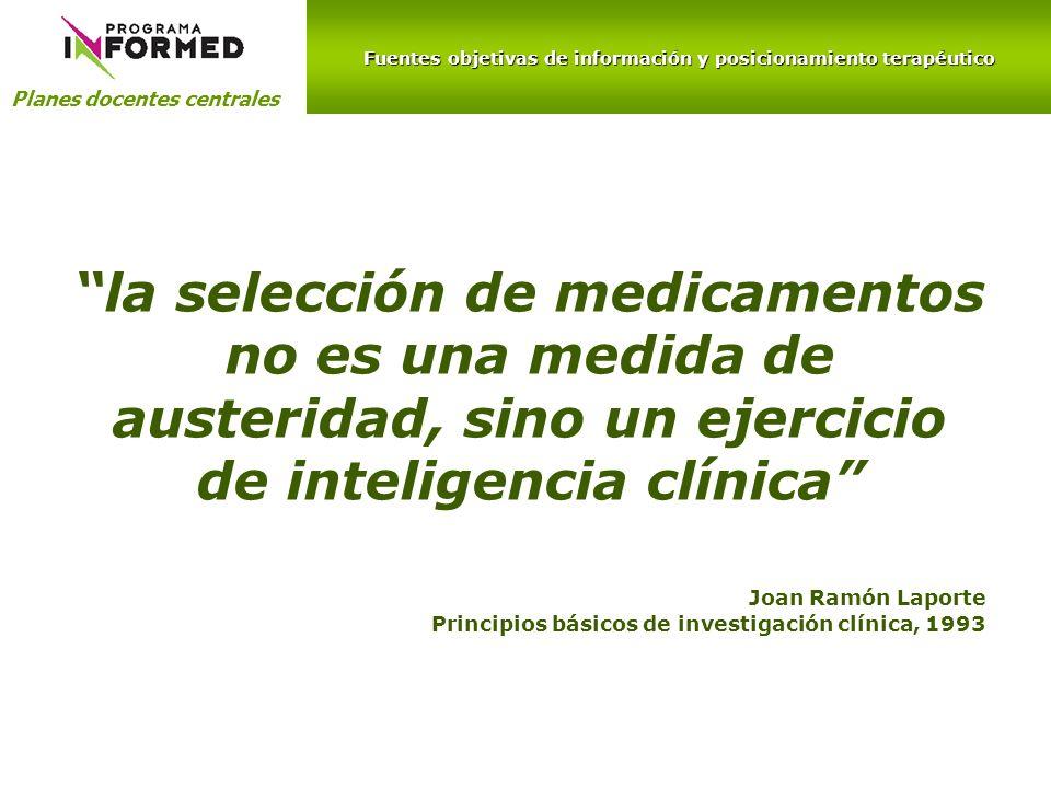 Fuentes objetivas de información y posicionamiento terapéutico Planes docentes centrales Informes de evaluación de nuevos medicamentos de hospitales y CCAA