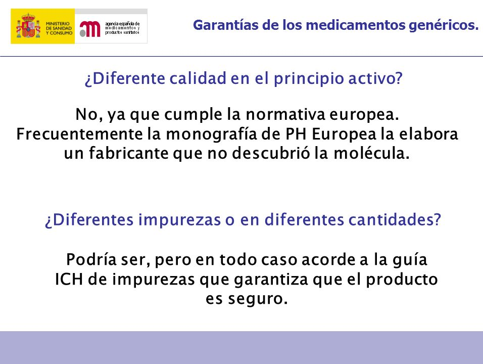 Garantías de los medicamentos genéricos. ¿Diferente calidad en el principio activo? No, ya que cumple la normativa europea. Frecuentemente la monograf
