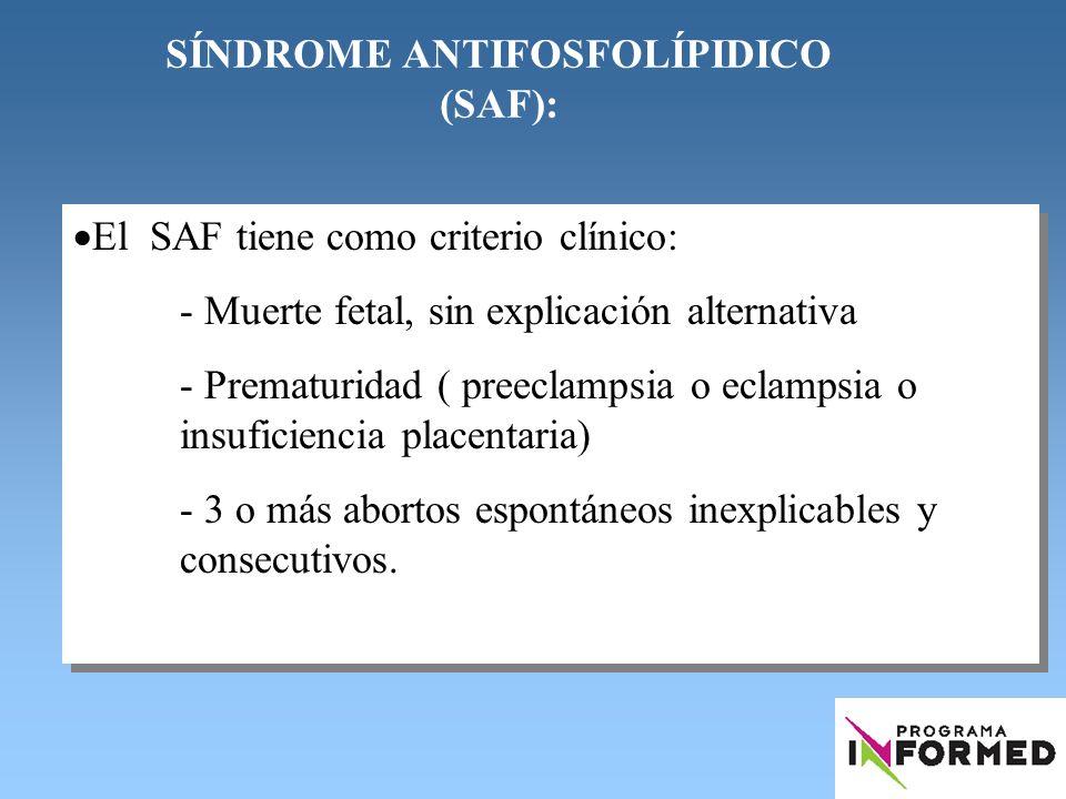 El SAF tiene como criterio clínico: - Muerte fetal, sin explicación alternativa - Prematuridad ( preeclampsia o eclampsia o insuficiencia placentaria)