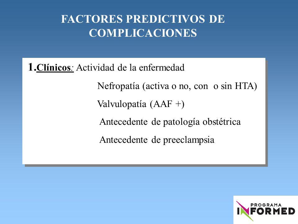 FACTORES PREDICTIVOS DE COMPLICACIONES 1. Clínicos: Actividad de la enfermedad Nefropatía (activa o no, con o sin HTA) Valvulopatía (AAF +) Antecedent