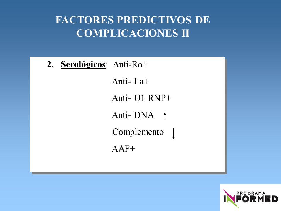 2.Serológicos: Anti-Ro+ Anti- La+ Anti- U1 RNP+ Anti- DNA Complemento AAF+ 2.Serológicos: Anti-Ro+ Anti- La+ Anti- U1 RNP+ Anti- DNA Complemento AAF+
