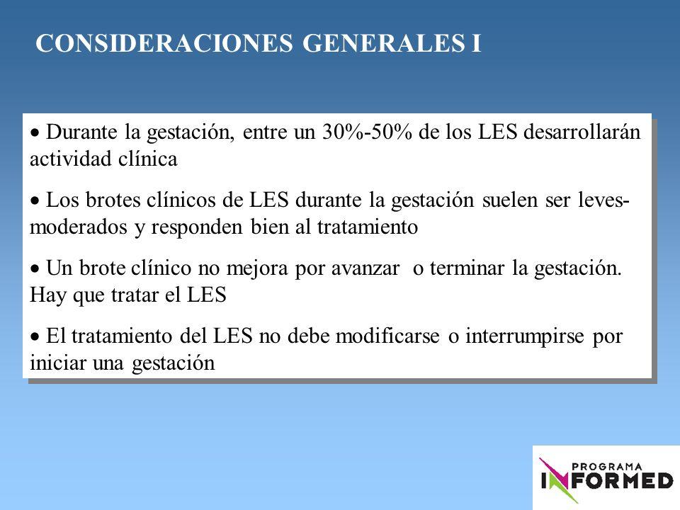 CONSIDERACIONES GENERALES I Durante la gestación, entre un 30%-50% de los LES desarrollarán actividad clínica Los brotes clínicos de LES durante la ge