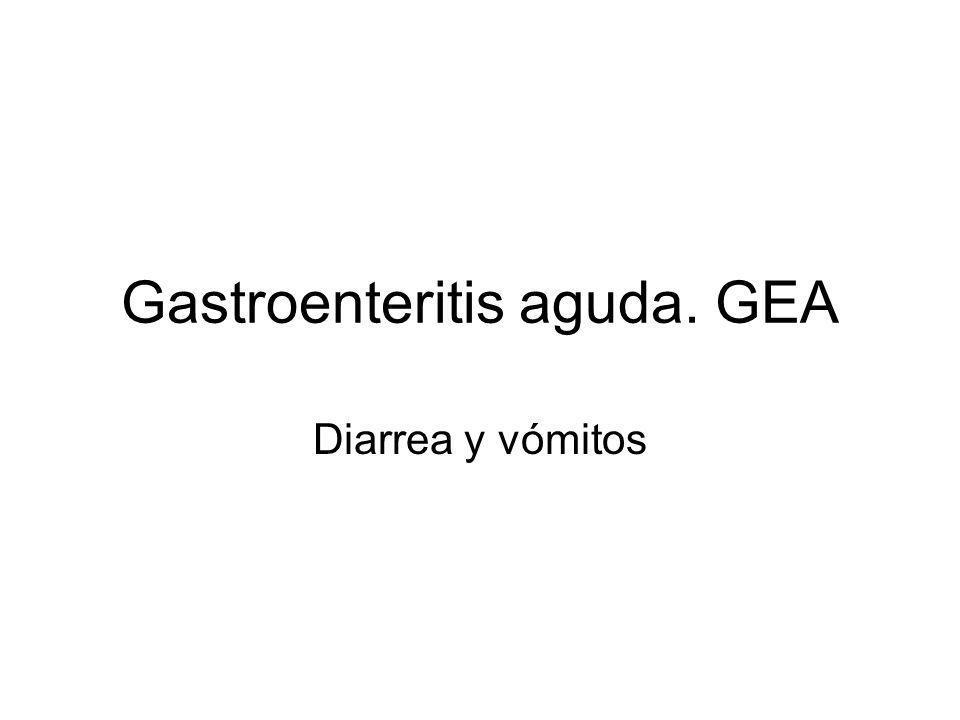Gastroenteritis aguda. GEA Diarrea y vómitos