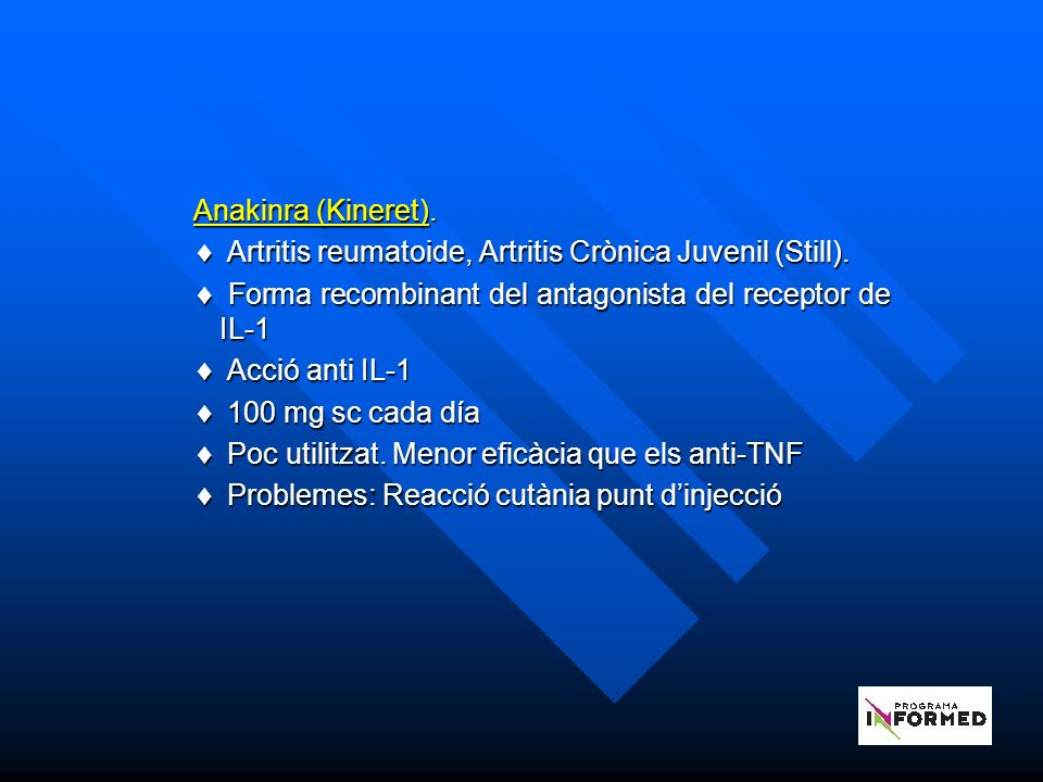 Anakinra (Kineret).Artritis reumatoide, Artritis Crònica Juvenil (Still).