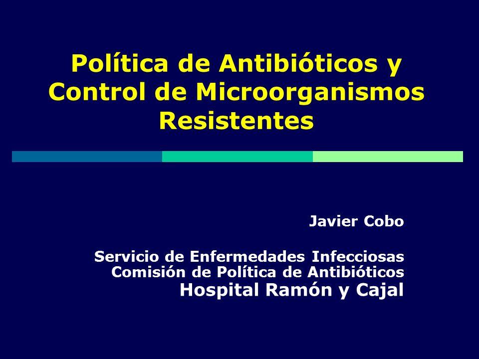 Política de Antibióticos y Control de Microorganismos Resistentes Javier Cobo Servicio de Enfermedades Infecciosas Comisión de Política de Antibiótico