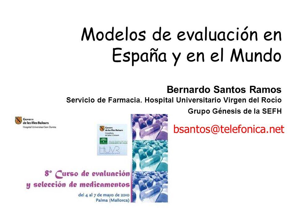 Modelos de evaluación en España y en el Mundo Bernardo Santos Ramos Servicio de Farmacia. Hospital Universitario Virgen del Rocío Grupo Génesis de la