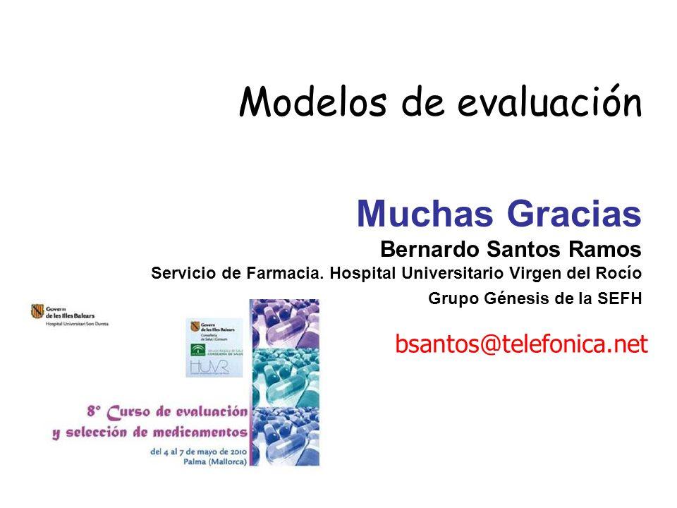 Modelos de evaluación Muchas Gracias Bernardo Santos Ramos Servicio de Farmacia. Hospital Universitario Virgen del Rocío Grupo Génesis de la SEFH bsan