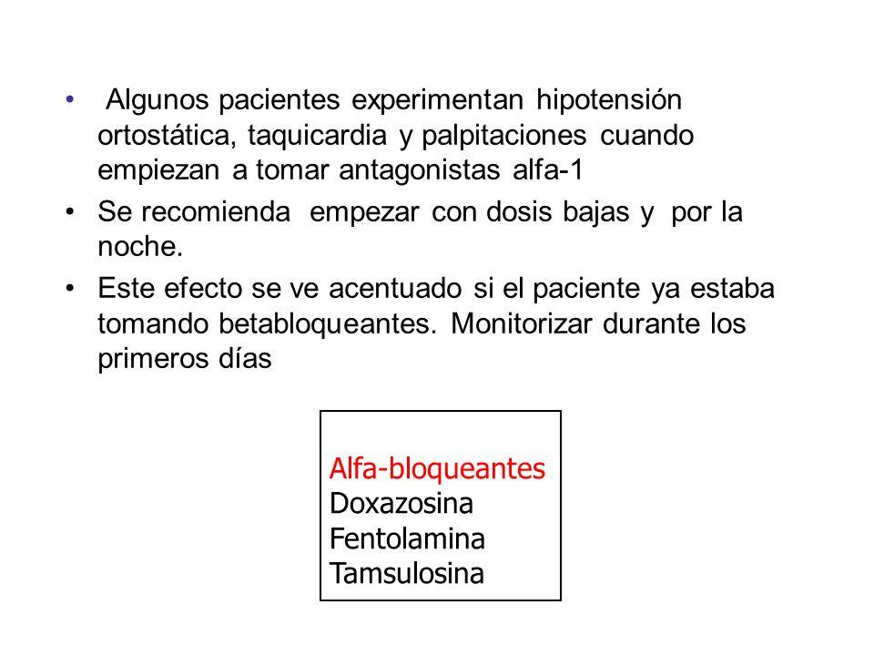 Algunos pacientes experimentan hipotensión ortostática, taquicardia y palpitaciones cuando empiezan a tomar antagonistas alfa-1 Se recomienda empezar