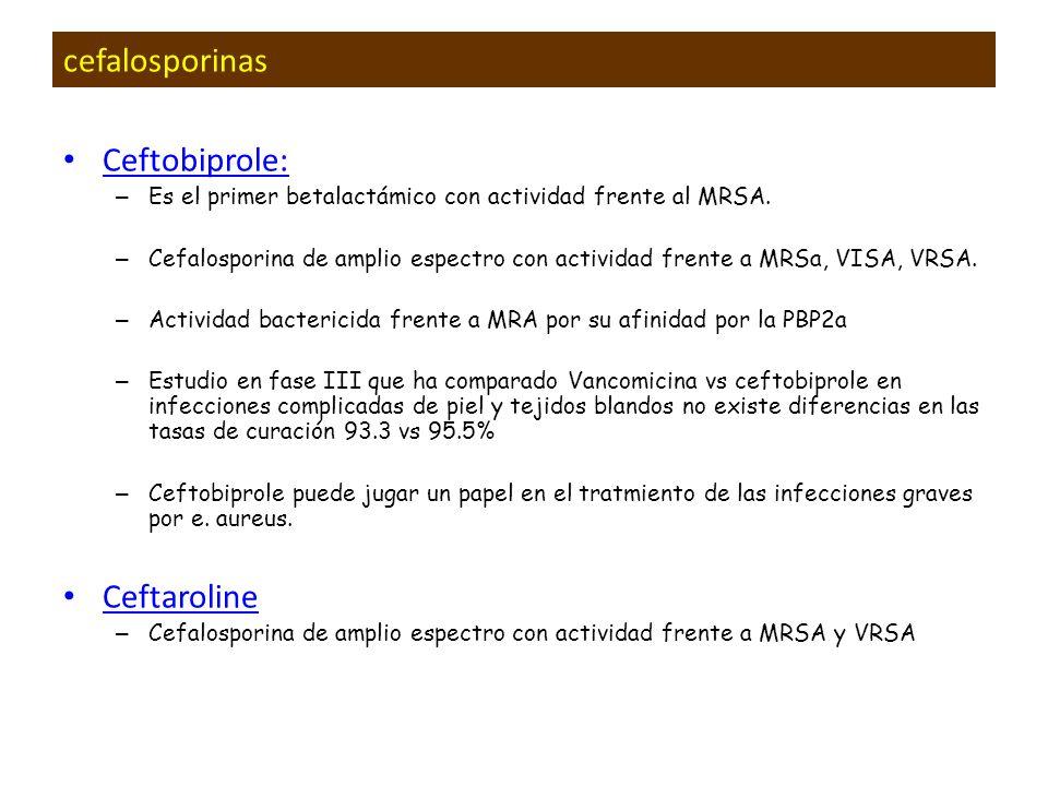 Ceftobiprole: – Es el primer betalactámico con actividad frente al MRSA. – Cefalosporina de amplio espectro con actividad frente a MRSa, VISA, VRSA. –