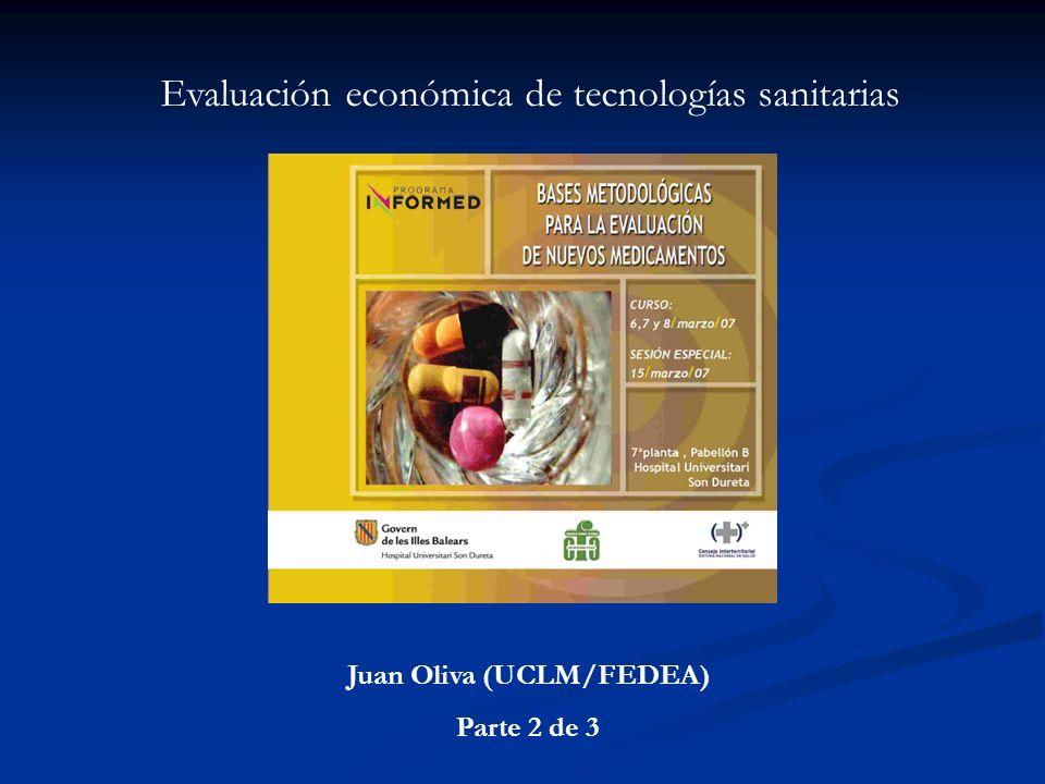 Evaluación económica de tecnologías sanitarias Juan Oliva (UCLM/FEDEA) Parte 2 de 3