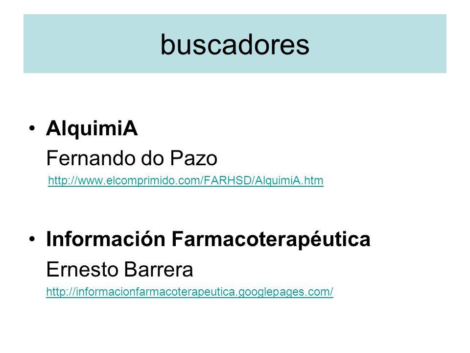 buscadores AlquimiA Fernando do Pazo http://www.elcomprimido.com/FARHSD/AlquimiA.htm Información Farmacoterapéutica Ernesto Barrera http://informacionfarmacoterapeutica.googlepages.com/