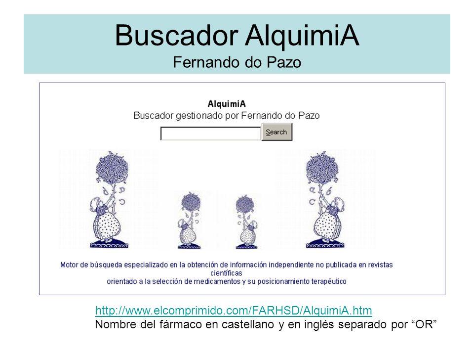 Buscador AlquimiA Fernando do Pazo Nombre del fármaco en castellano y en inglés separado por OR http://www.elcomprimido.com/FARHSD/AlquimiA.htm
