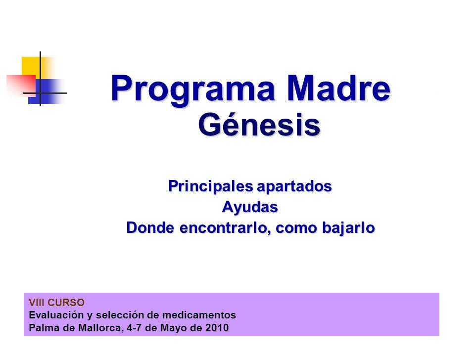 VIII CURSO Evaluación y selección de medicamentos Palma de Mallorca, 4-7 de Mayo de 2010 Programa Madre Génesis Principales apartados Ayudas Donde enc