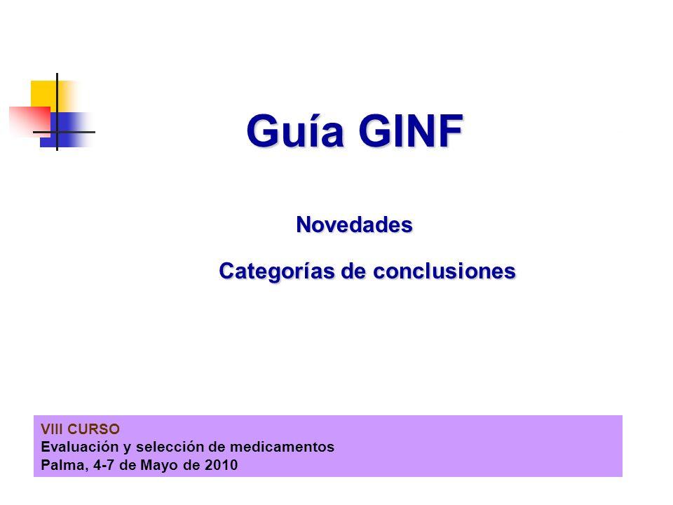 VIII CURSO Evaluación y selección de medicamentos Palma, 4-7 de Mayo de 2010 Guía GINF Novedades Categorías de conclusiones
