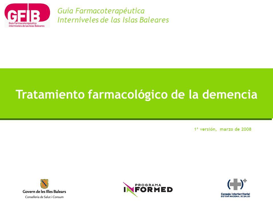 1ª versión, marzo de 2008 Tratamiento farmacológico de la demencia Guía Farmacoterapéutica Interniveles de las Islas Baleares