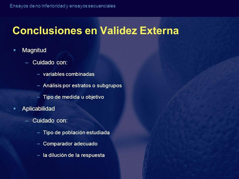 Ensayos de no inferioridad y ensayos secuenciales Conclusiones en Validez Externa Magnitud –Cuidado con: –variables combinadas –Análisis por estratos