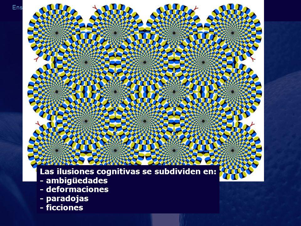 Ensayos de no inferioridad y ensayos secuenciales Las ilusiones cognitivas se subdividen en: - ambigüedades - deformaciones - paradojas - ficciones