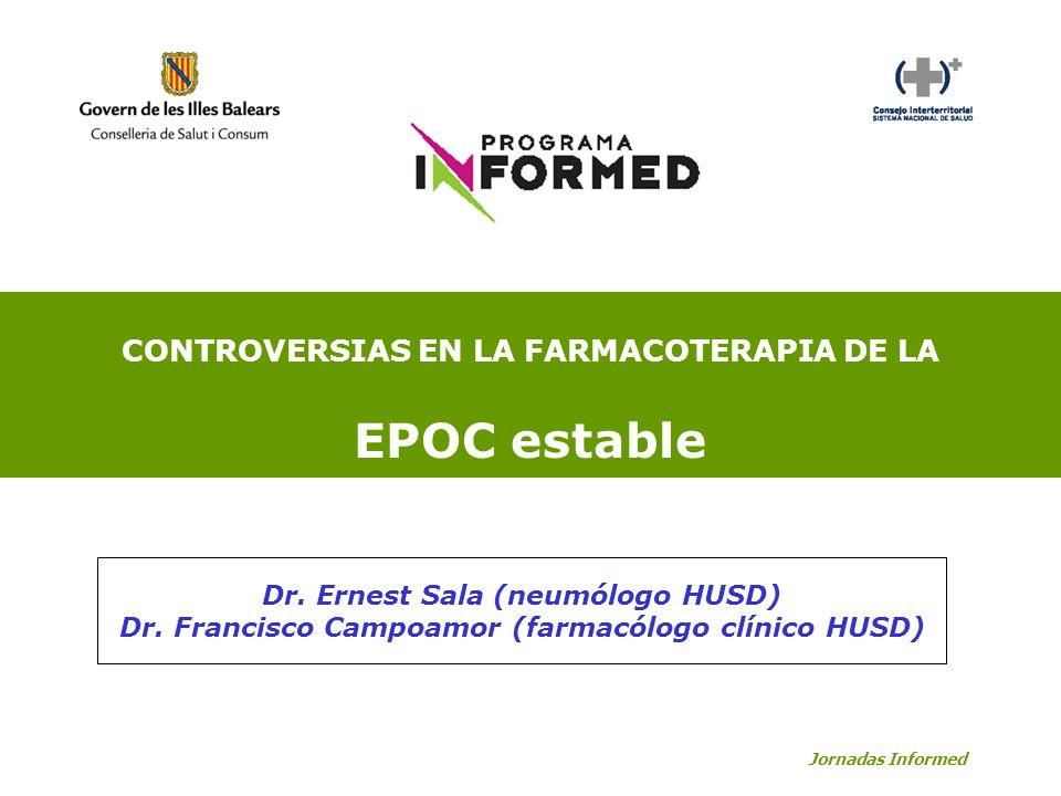 CONTROVERSIAS EN LA FARMACOTERAPIA DE LA EPOC estable Jornadas Informed Dr. Ernest Sala (neumólogo HUSD) Dr. Francisco Campoamor (farmacólogo clínico