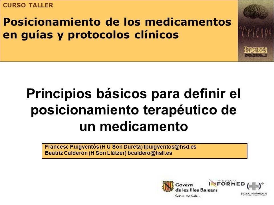 Principios básicos para definir el posicionamiento terapéutico de un medicamento Francesc Puigventós (H U Son Dureta) fpuigventos@hsd.es Beatriz Calde