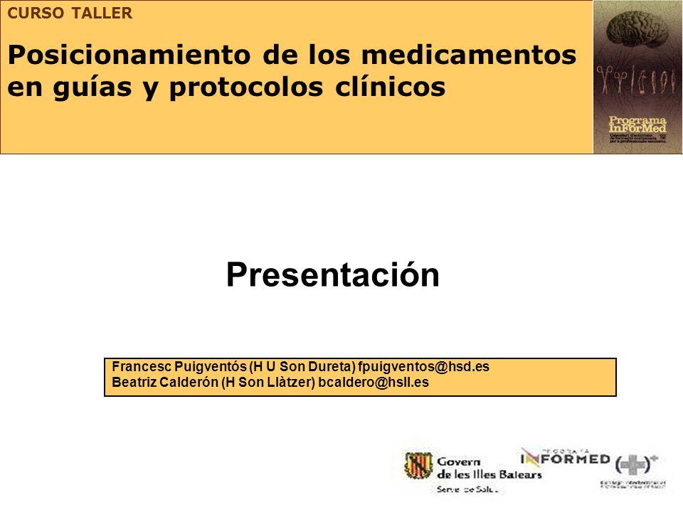Presentación Francesc Puigventós (H U Son Dureta) fpuigventos@hsd.es Beatriz Calderón (H Son Llàtzer) bcaldero@hsll.es CURSO TALLER Posicionamiento de