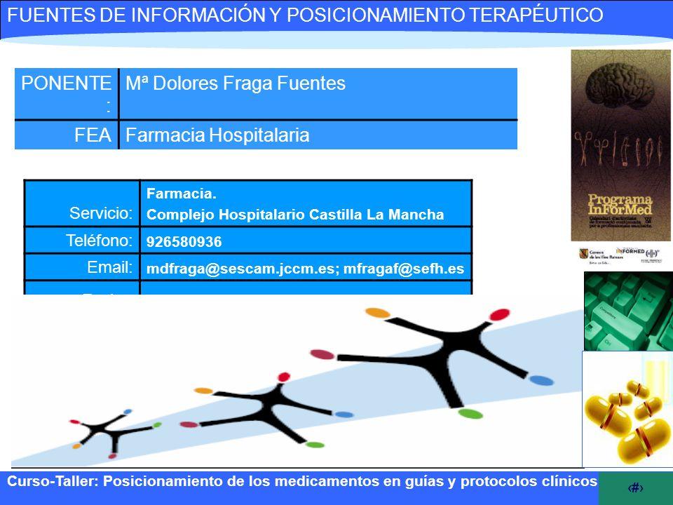 1 FUENTES DE INFORMACIÓN Y POSICIONAMIENTO TERAPÉUTICO Servicio: Farmacia. Complejo Hospitalario Castilla La Mancha Teléfono: 926580936 Email: mdfraga