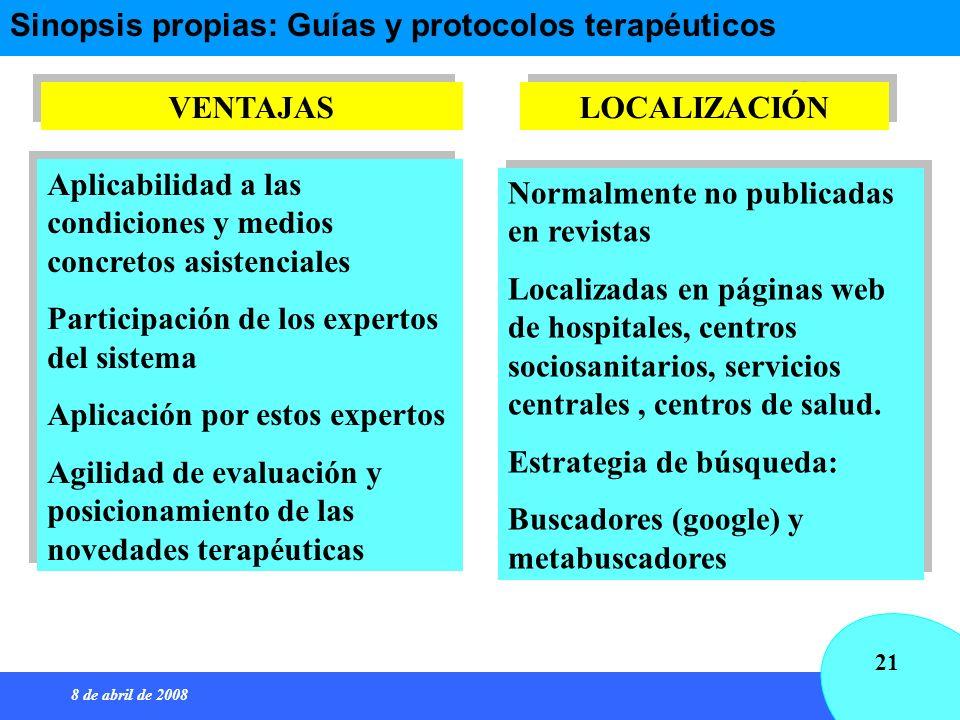 8 de abril de 2008 21 Sinopsis propias: Guías y protocolos terapéuticos Aplicabilidad a las condiciones y medios concretos asistenciales Participación