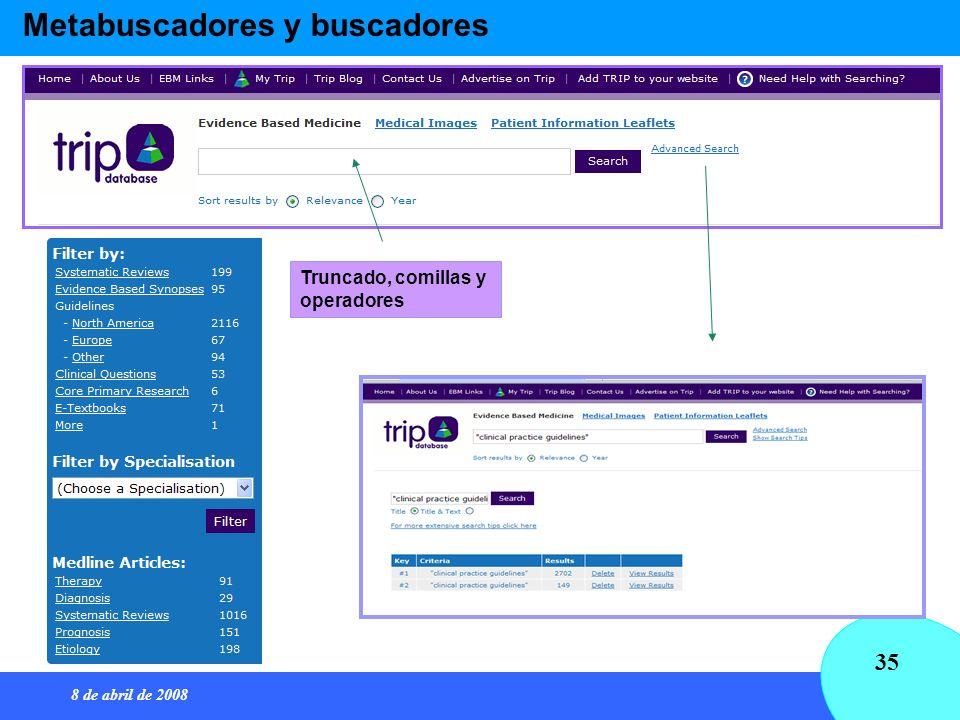 8 de abril de 2008 35 Metabuscadores y buscadores Truncado, comillas y operadores