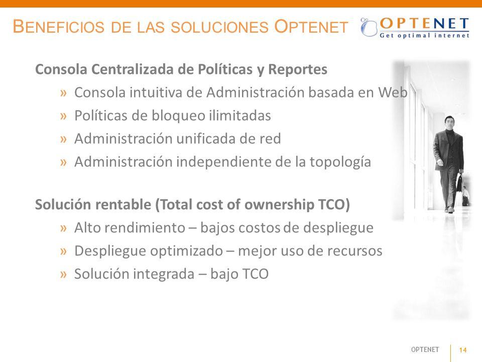 OPTENET 14 Consola Centralizada de Políticas y Reportes »Consola intuitiva de Administración basada en Web »Políticas de bloqueo ilimitadas »Administr