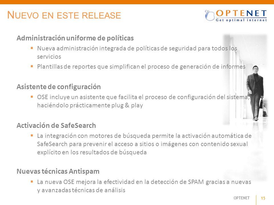 OPTENET 15 Administración uniforme de políticas Nueva administración integrada de políticas de seguridad para todos los servicios Plantillas de report
