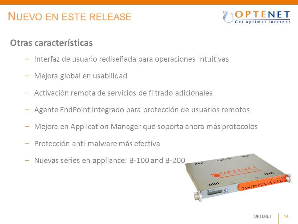 OPTENET 16 Otras características –Interfaz de usuario rediseñada para operaciones intuitivas –Mejora global en usabilidad –Activación remota de servic