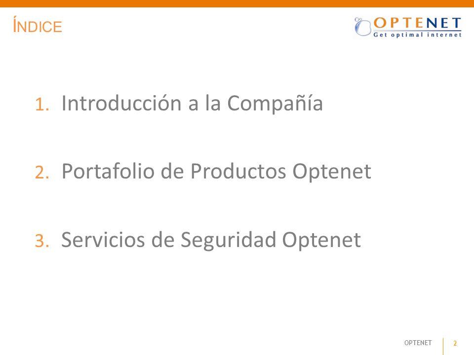 OPTENET 2 Í NDICE 1. Introducción a la Compañía 2. Portafolio de Productos Optenet 3. Servicios de Seguridad Optenet