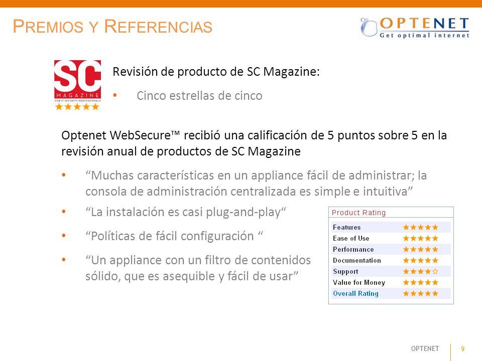 OPTENET 9 P REMIOS Y R EFERENCIAS Revisión de producto de SC Magazine: Cinco estrellas de cinco Optenet WebSecure recibió una calificación de 5 puntos
