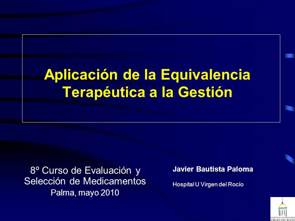 Aplicación de la Equivalencia Terapéutica a la Gestión 8º Curso de Evaluación y Selección de Medicamentos Palma, mayo 2010 Javier Bautista Paloma Hosp