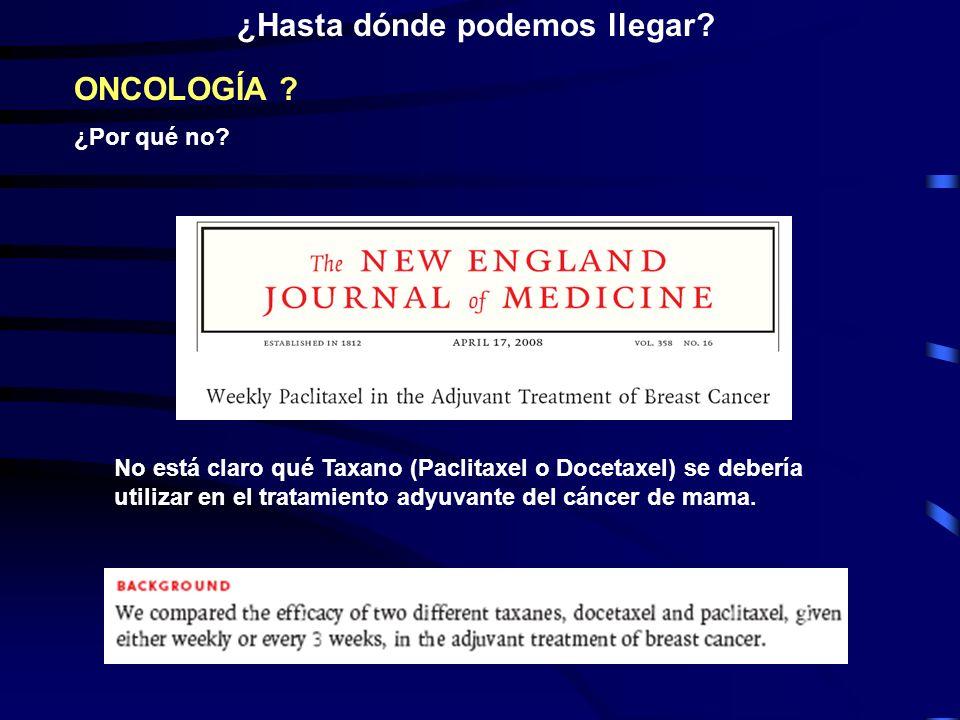 ¿Hasta dónde podemos llegar? No está claro qué Taxano (Paclitaxel o Docetaxel) se debería utilizar en el tratamiento adyuvante del cáncer de mama. ONC