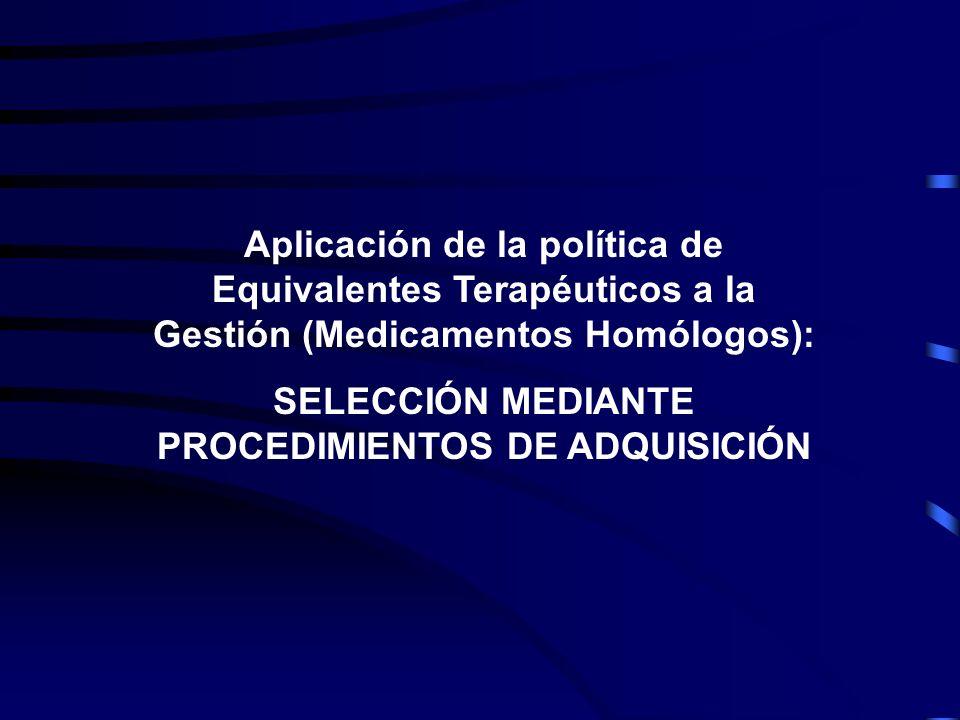 Aplicación de la política de Equivalentes Terapéuticos a la Gestión (Medicamentos Homólogos): SELECCIÓN MEDIANTE PROCEDIMIENTOS DE ADQUISICIÓN