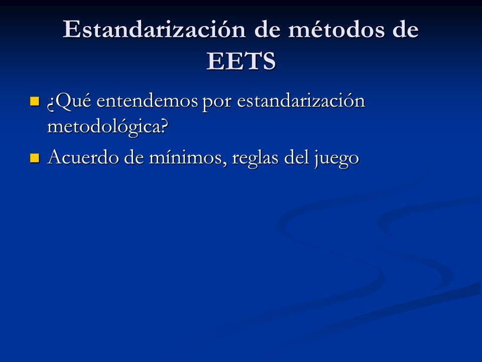 Estandarización de métodos de EETS ¿Qué entendemos por estandarización metodológica.