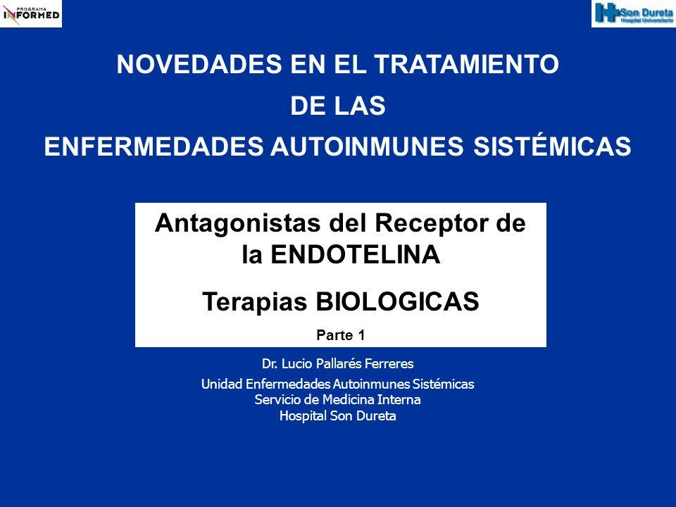 NOVEDADES EN EL TRATAMIENTO DE LAS ENFERMEDADES AUTOINMUNES SISTÉMICAS Antagonistas del Receptor de la ENDOTELINA Terapias BIOLOGICAS Parte 1 Dr. Luci
