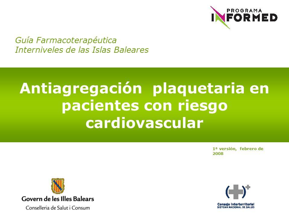 Guía Farmacoterapéutica Interniveles de las Islas Baleares Antiagregación plaquetaria en pacientes con riesgo cardiovascular 1ª versión, febrero de 20