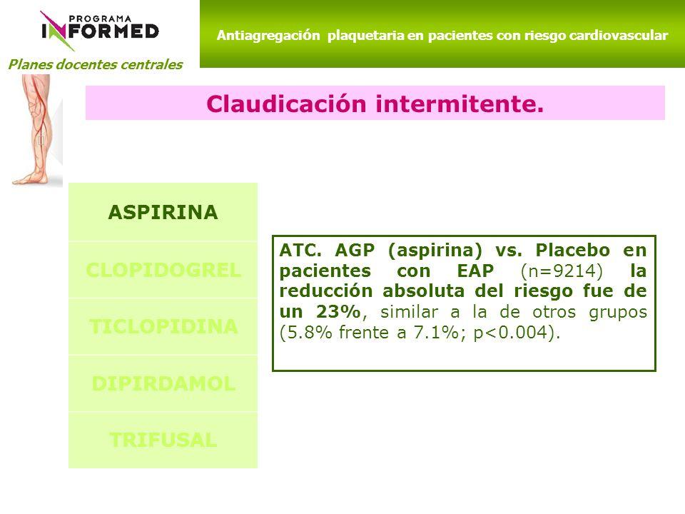 Planes docentes centrales Antiagregaci ó n plaquetaria en pacientes con riesgo cardiovascular Claudicación intermitente. ATC. AGP (aspirina) vs. Place