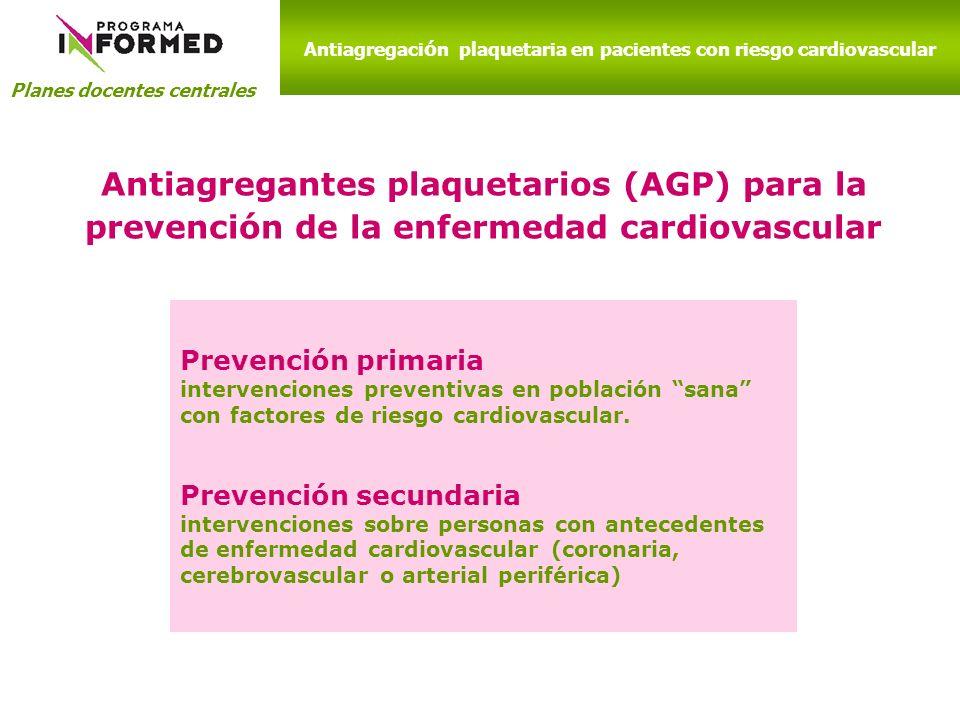 Planes docentes centrales Antiagregaci ó n plaquetaria en pacientes con riesgo cardiovascular Prevención primaria intervenciones preventivas en poblac