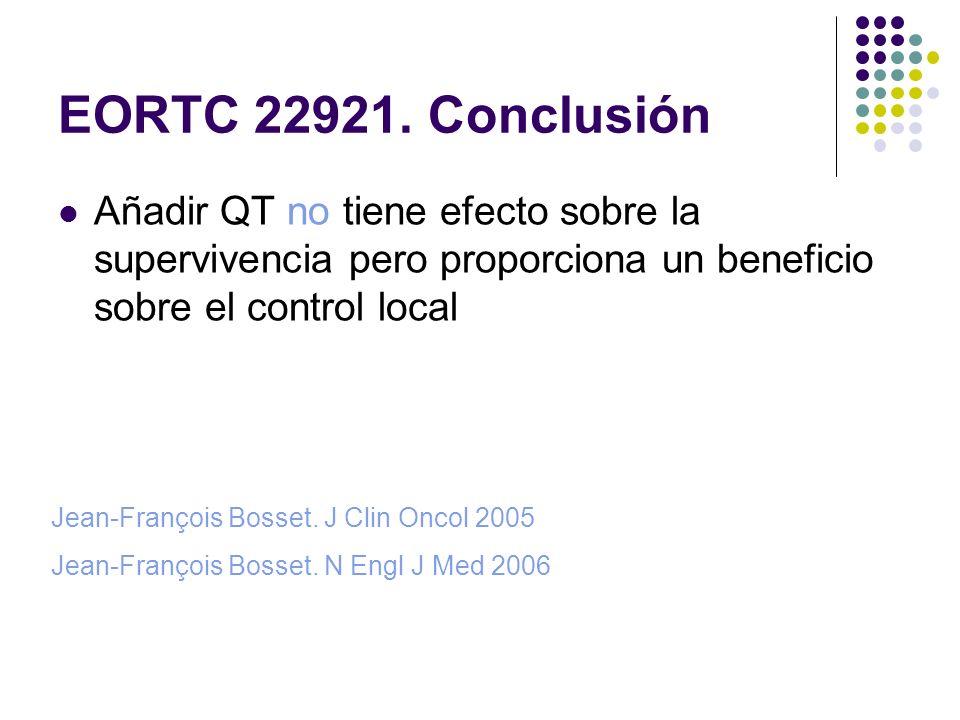 EORTC 22921. Conclusión Añadir QT no tiene efecto sobre la supervivencia pero proporciona un beneficio sobre el control local Jean-François Bosset. J