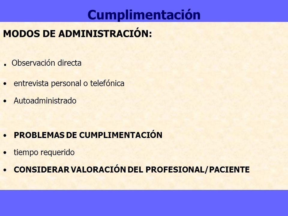 Cumplimentación MODOS DE ADMINISTRACIÓN:. Observación directa entrevista personal o telefónica Autoadministrado PROBLEMAS DE CUMPLIMENTACIÓN tiempo re