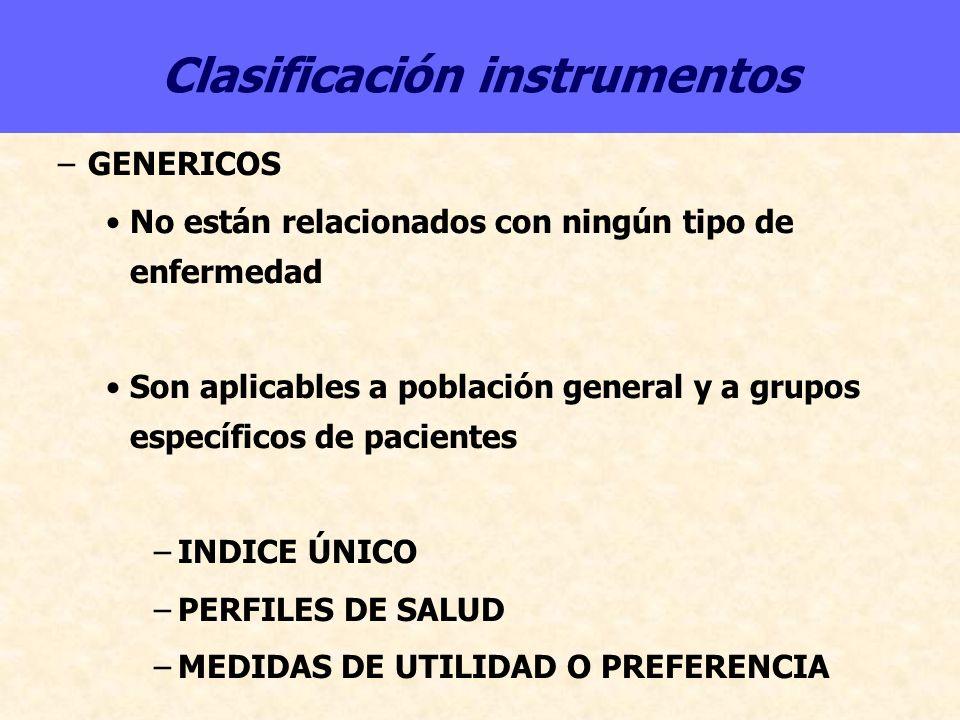 Clasificación instrumentos –GENERICOS No están relacionados con ningún tipo de enfermedad Son aplicables a población general y a grupos específicos de